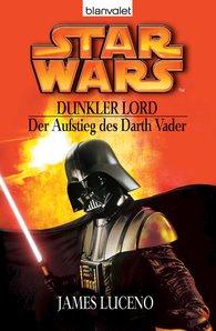 James  Luceno - Star Wars. Dunkler Lord. Der Aufstieg des Darth Vader