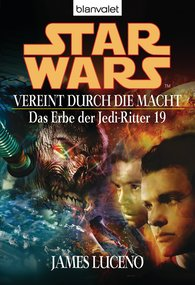 James  Luceno - Star Wars. Das Erbe der Jedi-Ritter 19. Vereint durch die Macht