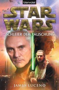 James  Luceno - Star Wars. Schleier der Täuschung