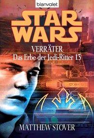Matthew  Stover - Star Wars. Das Erbe der Jedi-Ritter 13. Verräter