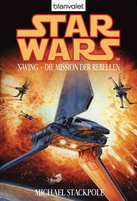 Michael A.  Stackpole - Star Wars. X-Wing. Die Mission der Rebellen