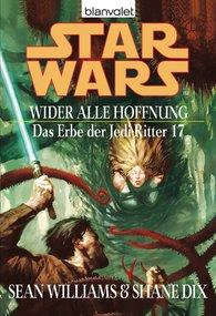 Sean  Williams, Shane  Dix - Star Wars. Das Erbe der Jedi-Ritter 17. Wider alle Hoffnung