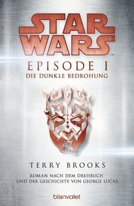 Terry  Brooks - Star Wars™ - Episode I - Die dunkle Bedrohung