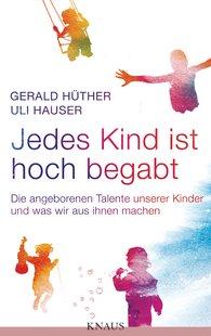 Gerald  Hüther, Uli  Hauser - Jedes Kind ist hoch begabt