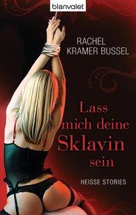 Rachel  Kramer Bussel - Lass mich deine Sklavin sein