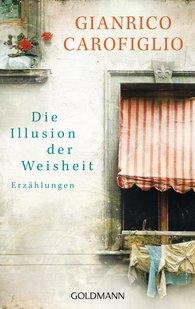 Gianrico  Carofiglio - Die Illusion der Weisheit