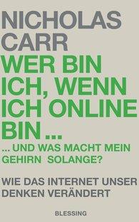 Nicholas  Carr - Wer bin ich, wenn ich online bin…