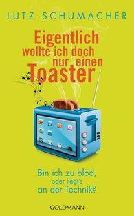 Lutz  Schumacher - Eigentlich wollte ich doch nur einen Toaster