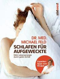 Dr. med. Michael  Feld - Schlafen für Aufgeweckte