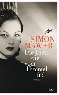 Simon  Mawer - Die Frau, die vom Himmel fiel