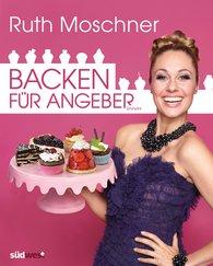 Ruth  Moschner - Backen für Angeber