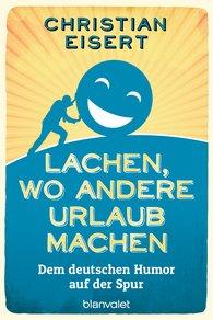 Christian  Eisert - Lachen, wo andere Urlaub machen