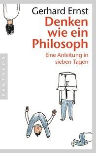 Gerhard  Ernst - Denken wie ein Philosoph