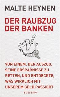 Malte  Heynen - Der Raubzug der Banken