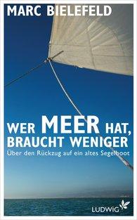 Marc  Bielefeld - Wer Meer hat, braucht weniger