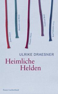 Ulrike  Draesner - Heimliche Helden