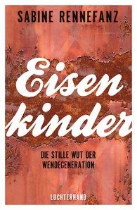 Sabine  Rennefanz - Eisenkinder