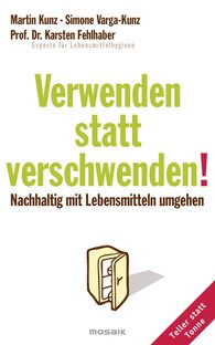 Martin  Kunz, Simone  Varga-Kunz, Prof. Dr. Karsten  Fehlhaber - Verwenden statt verschwenden!