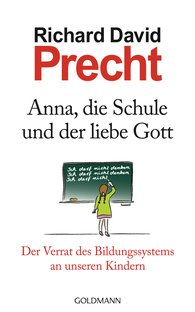 Richard David  Precht - Anna, die Schule und der liebe Gott