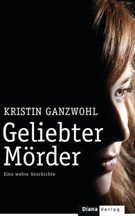 Kristin  Ganzwohl - Geliebter Mörder