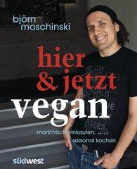 Björn  Moschinski - Hier & jetzt vegan