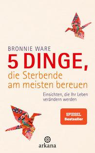 Bronnie  Ware - 5 Dinge, die Sterbende am meisten bereuen