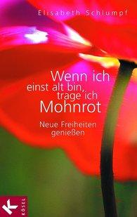 Elisabeth  Schlumpf - Wenn ich einst alt bin, trage ich Mohnrot