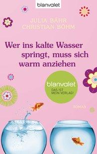 Julia  Bähr, Christian  Böhm - Wer ins kalte Wasser springt, muss sich warm anziehen
