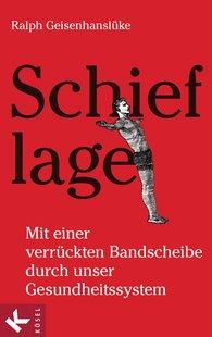 Ralph  Geisenhanslüke - Schieflage - Mit einer verrückten Bandscheibe durch unser Gesundheitssystem