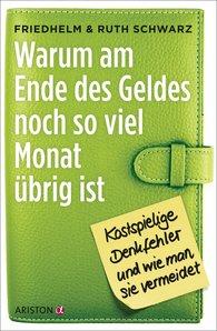 Friedhelm  Schwarz, Ruth  Schwarz - Warum am Ende des Geldes noch so viel Monat übrig ist