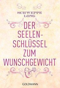 Ronald  Schweppe, Aljoscha  Long - Der Seelenschlüssel zum Wunschgewicht