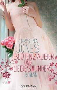 Christina  Jones - Blütenzauber und Liebeswunder