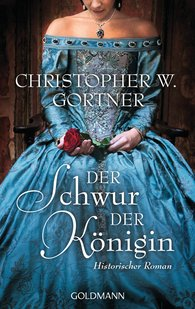 Christopher W.  Gortner - Der Schwur der Königin