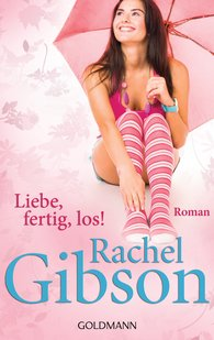 Rachel  Gibson - Liebe, fertig, los!