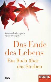 Annette  Großbongardt  (Hrsg.), Rainer  Traub  (Hrsg.) - Das Ende des Lebens