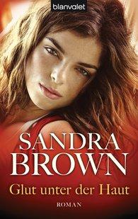 Sandra  Brown - Glut unter der Haut