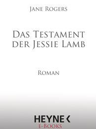Jane  Rogers - Das Testament der Jessie Lamb