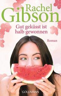 Rachel  Gibson - Gut geküsst ist halb gewonnen