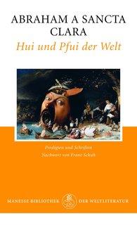 Abraham a Sancta Clara - Hui und Pfui der Welt