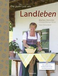 Marlies  Heinritzi, Christiane  Widmayr-Falconi Borja - Die pure Lust am Landleben