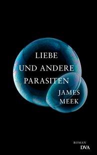 James  Meek - Liebe und andere Parasiten