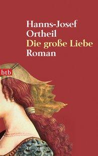 Hanns-Josef  Ortheil - Die große Liebe