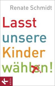 Renate  Schmidt - Lasst unsere Kinder wählen!