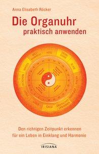 Anna E.  Röcker - Die Organuhr praktisch anwenden