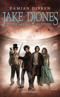 Damian  Dibben - Jake Djones - In der Arena des Todes