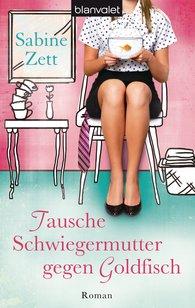 Sabine  Zett - Tausche Schwiegermutter gegen Goldfisch