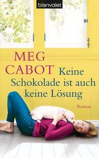 Meg  Cabot - Keine Schokolade ist auch keine Lösung