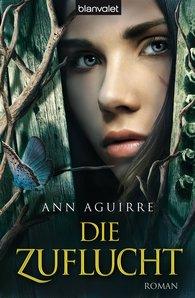 Ann  Aguirre - Die Zuflucht