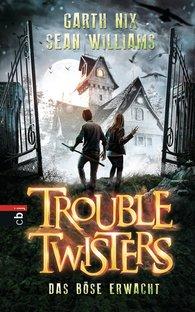 Garth R.  Nix, Sean  Williams - Troubletwisters - Das Böse erwacht