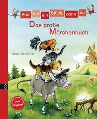 Ursel  Scheffler - Erst ich ein Stück, dann du - Das große Märchenbuch